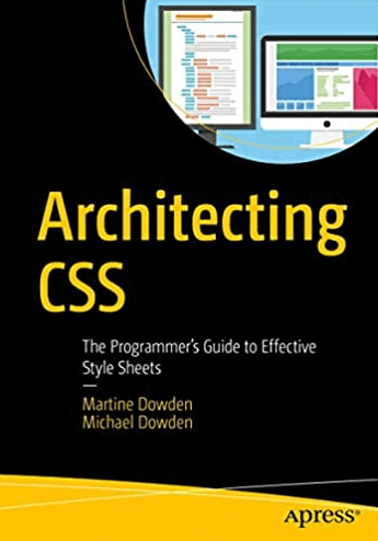 Architecting CSS: The Programmer's Guide to Effective Style Sheets