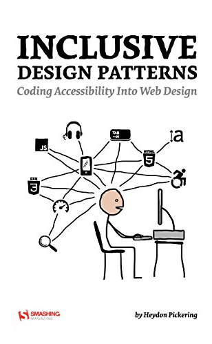 Inclusive Design Patterns - Coding Accessibility Into Web Design - Heydon Pickering